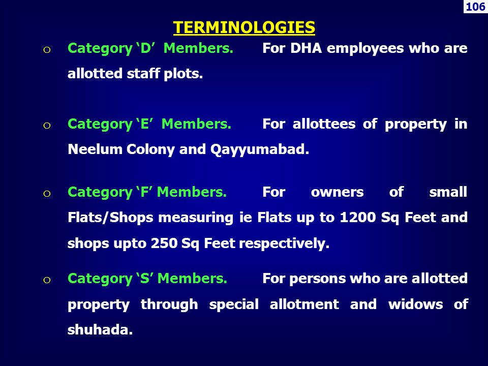 106 o Category D Members.For DHA employees who are allotted staff plots. o Category E Members.For allottees of property in Neelum Colony and Qayyumaba