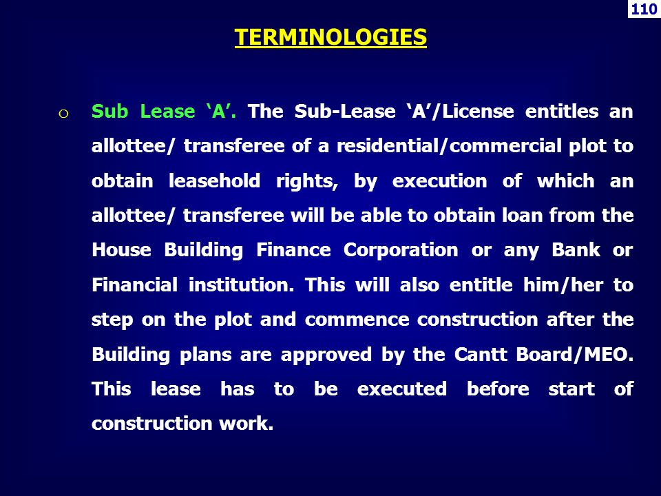 110 o Sub Lease A. The Sub-Lease A/License entitles an allottee/ transferee of a residential/commercial plot to obtain leasehold rights, by execution