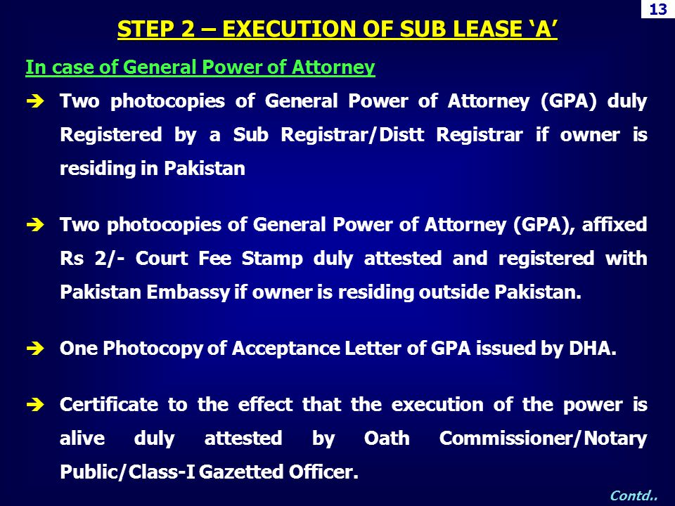 In case of General Power of Attorney Two photocopies of General Power of Attorney (GPA) duly Registered by a Sub Registrar/Distt Registrar if owner is
