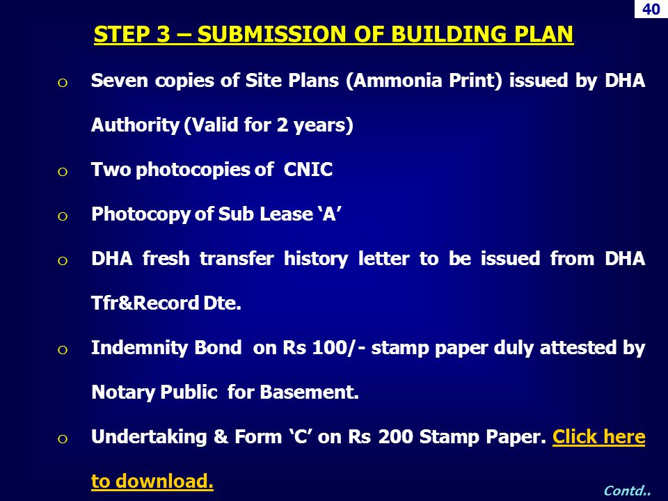 o Seven copies of Site Plans (Ammonia Print) issued by DHA Authority (Valid for 2 years) o Two photocopies of CNIC o Photocopy of Sub Lease A o DHA fr