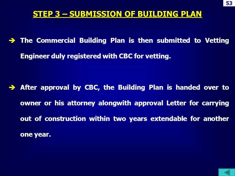 STEP 3 – SUBMISSION OF BUILDING PLAN The Commercial Building Plan is then submitted to Vetting Engineer duly registered with CBC for vetting. After ap