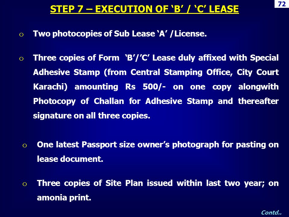 72 o Two photocopies of Sub Lease A /License. o Three copies of Form B/C Lease duly affixed with Special Adhesive Stamp (from Central Stamping Office,