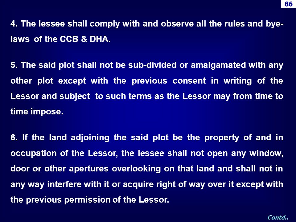 4. The lessee shall comply with and observe all the rules and bye- laws of the CCB & DHA. 5. The said plot shall not be sub-divided or amalgamated wit