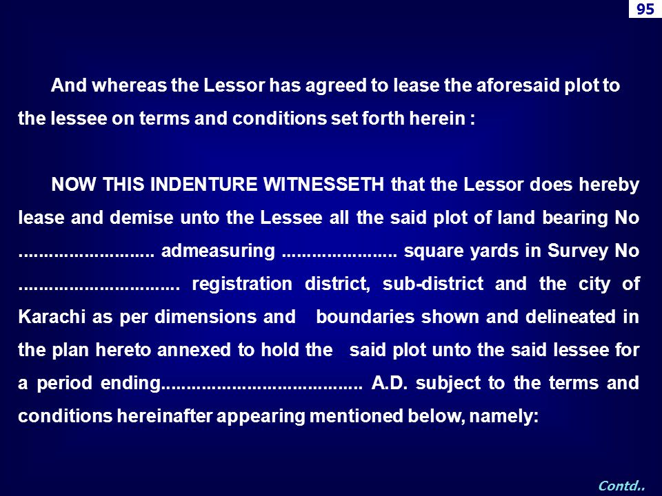And whereas the Lessor has agreed to lease the aforesaid plot to the lessee on terms and conditions set forth herein : NOW THIS INDENTURE WITNESSETH t