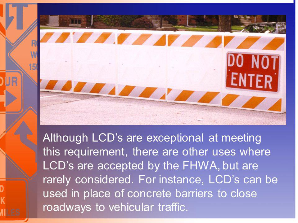 Although LCDs are exceptional at meeting this requirement, there are other uses where LCDs are accepted by the FHWA, but are rarely considered. For in