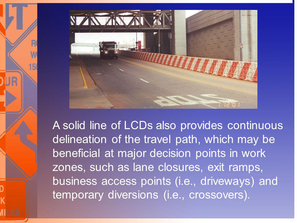 A solid line of LCDs also provides continuous delineation of the travel path, which may be beneficial at major decision points in work zones, such as