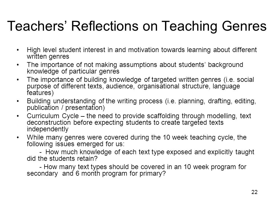 Teachers Reflections on Teaching Genres High level student interest in and motivation towards learning about different written genres The importance o