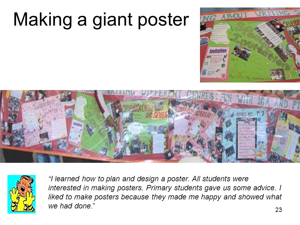 Making a giant poster I learned how to plan and design a poster. All students were interested in making posters. Primary students gave us some advice.