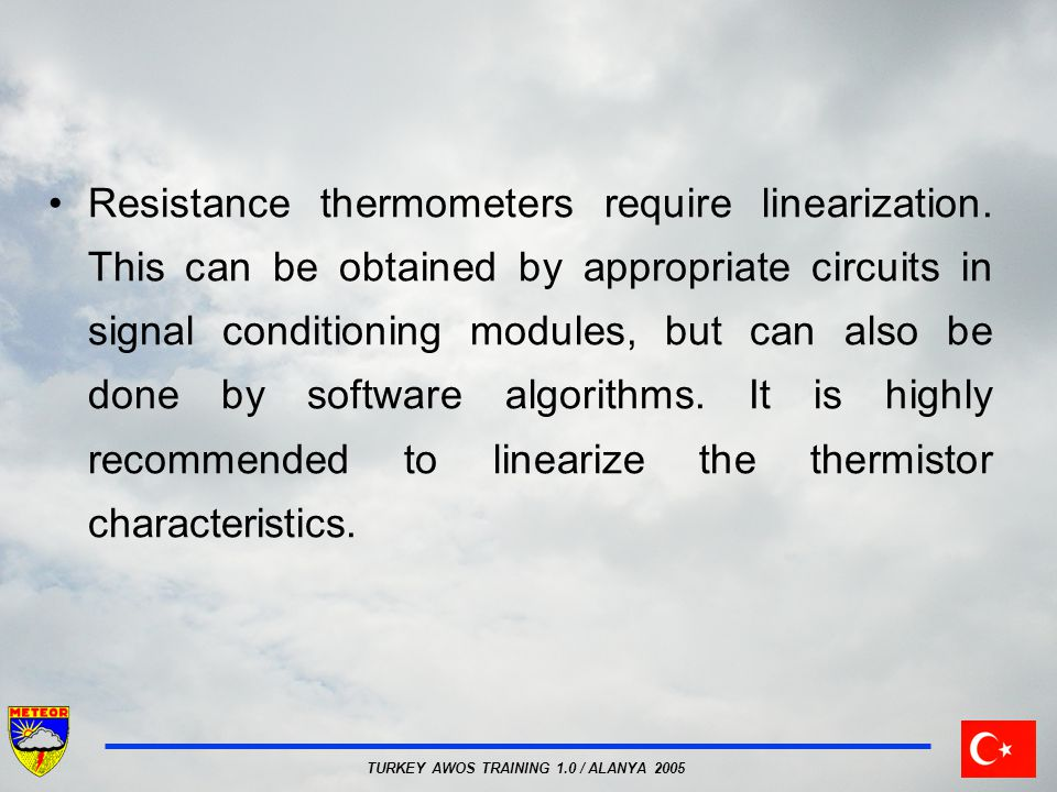 TURKEY AWOS TRAINING 1.0 / ALANYA 2005 Resistance thermometers require linearization.