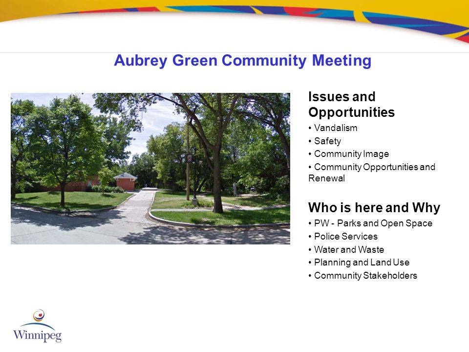 Aubrey Green Community Meeting Issues and Opportunities Vandalism Safety Community Image Community Opportunities and Renewal Who is here and Why PW -