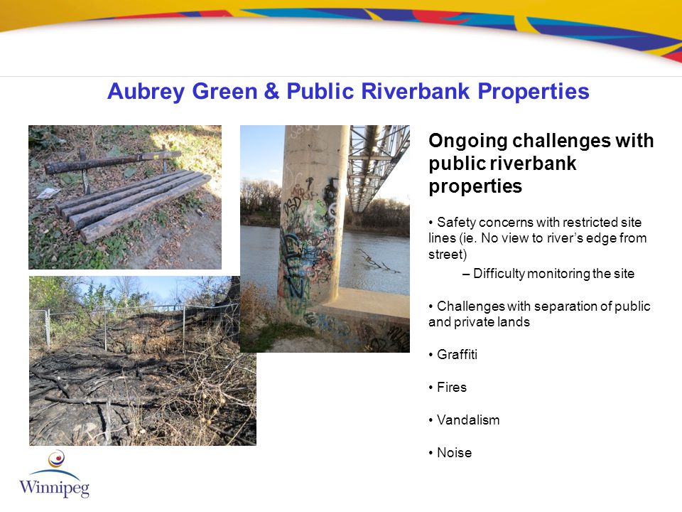 Aubrey Green & Public Riverbank Properties Ongoing challenges with public riverbank properties Safety concerns with restricted site lines (ie. No view
