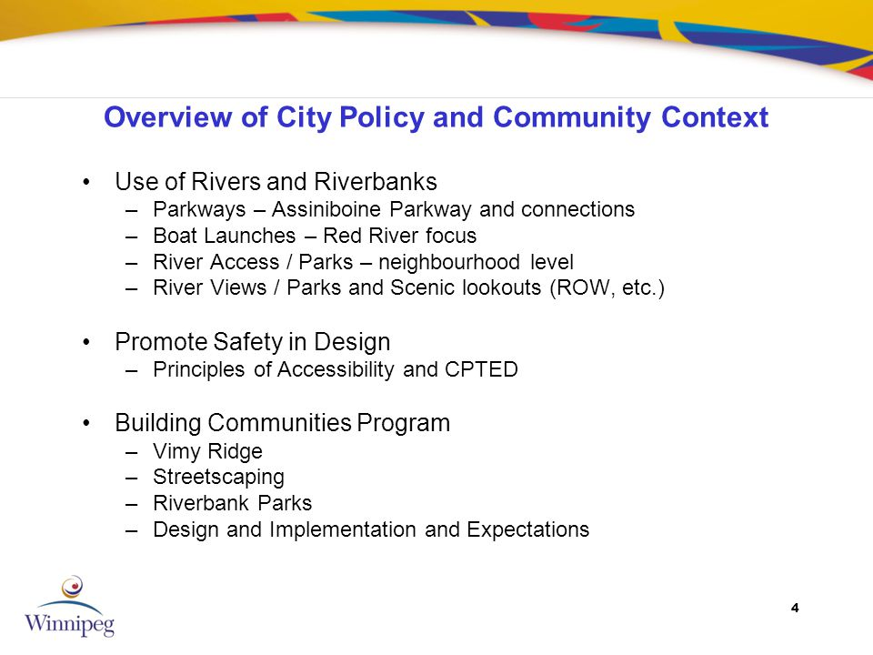 4 Overview of City Policy and Community Context Use of Rivers and Riverbanks –Parkways – Assiniboine Parkway and connections –Boat Launches – Red Rive