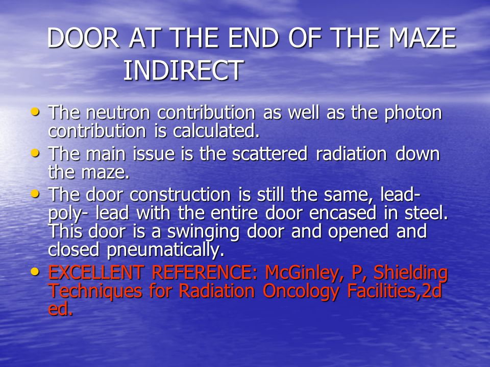 DOOR AT THE END OF THE MAZE INDIRECT DOOR AT THE END OF THE MAZE INDIRECT The neutron contribution as well as the photon contribution is calculated.