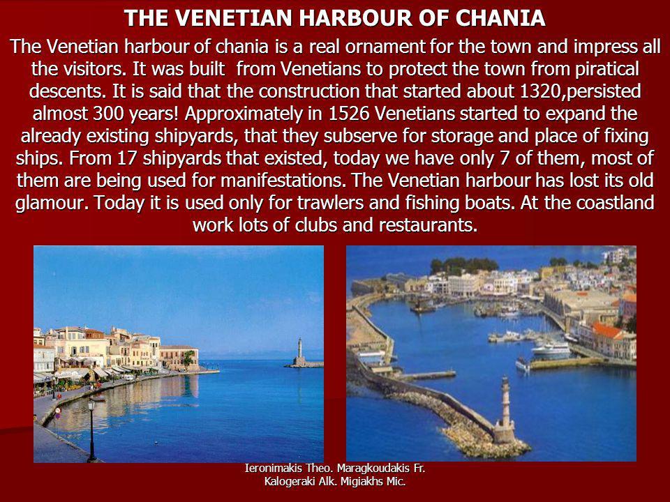 Ieronimakis Theo. Maragkoudakis Fr. Kalogeraki Alk. Migiakhs Mic. THE VENETIAN HARBOUR OF CHANIA The Venetian harbour of chania is a real ornament for