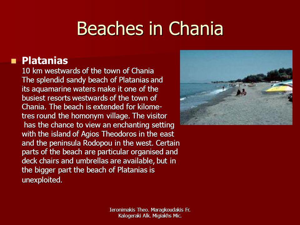 Ieronimakis Theo. Maragkoudakis Fr. Kalogeraki Alk. Migiakhs Mic. Beaches in Chania 10 km westwards of the town of Chania The splendid sandy beach of