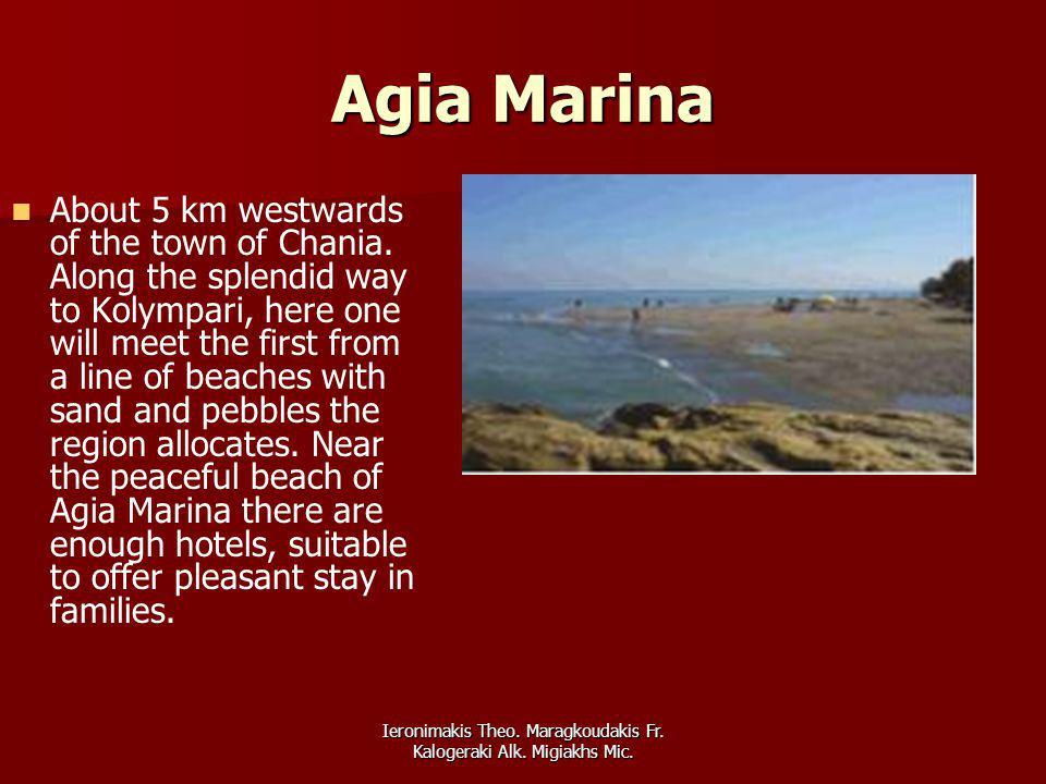 Ieronimakis Theo. Maragkoudakis Fr. Kalogeraki Alk. Migiakhs Mic. Agia Marina About 5 km westwards of the town of Chania. Along the splendid way to Ko