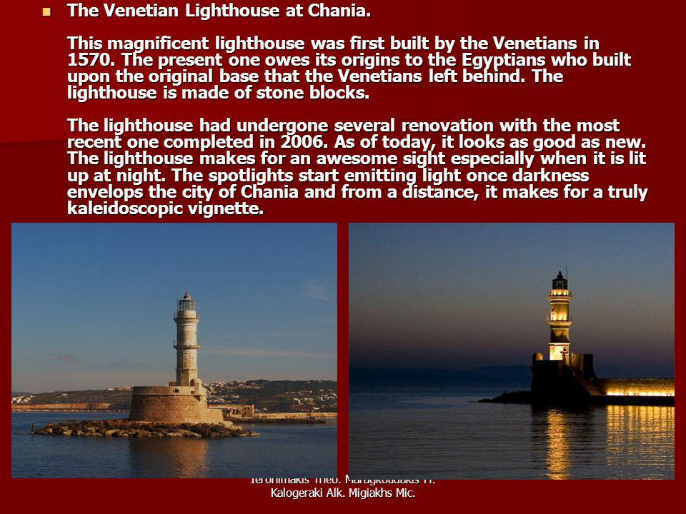 Ieronimakis Theo. Maragkoudakis Fr. Kalogeraki Alk. Migiakhs Mic. The Venetian Lighthouse at Chania. This magnificent lighthouse was first built by th