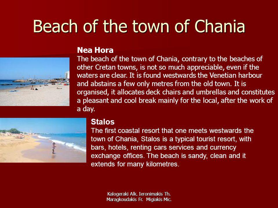 Kalogeraki Alk. Ieronimakis Th. Maragkoudakis Fr. Migiakis Mic. Beach of the town of Chania Nea Hora The beach of the town of Chania, contrary to the