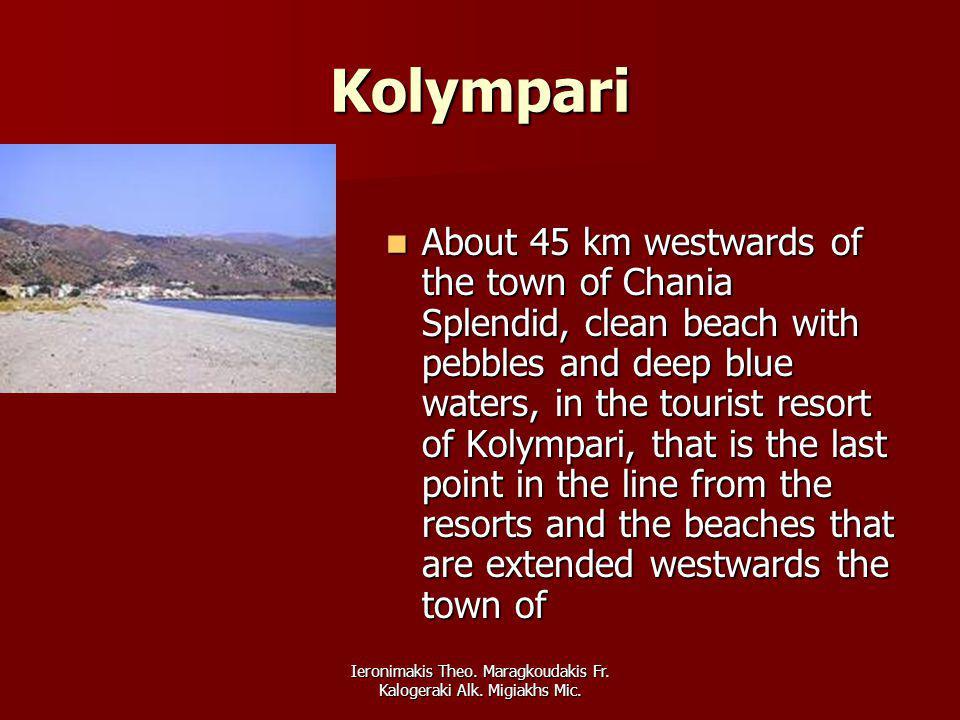 Ieronimakis Theo. Maragkoudakis Fr. Kalogeraki Alk. Migiakhs Mic. Kolympari About 45 km westwards of the town of Chania Splendid, clean beach with peb