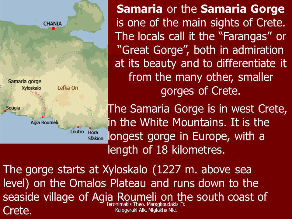 Ieronimakis Theo. Maragkoudakis Fr. Kalogeraki Alk. Migiakhs Mic. The Samaria Gorge is in west Crete, in the White Mountains. It is the longest gorge