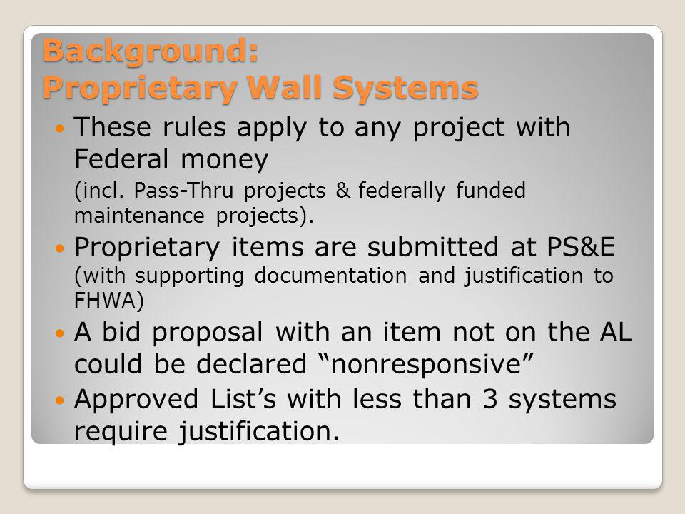 Background: Proprietary Wall Systems These rules apply to any project with Federal money (incl. Pass-Thru projects & federally funded maintenance proj