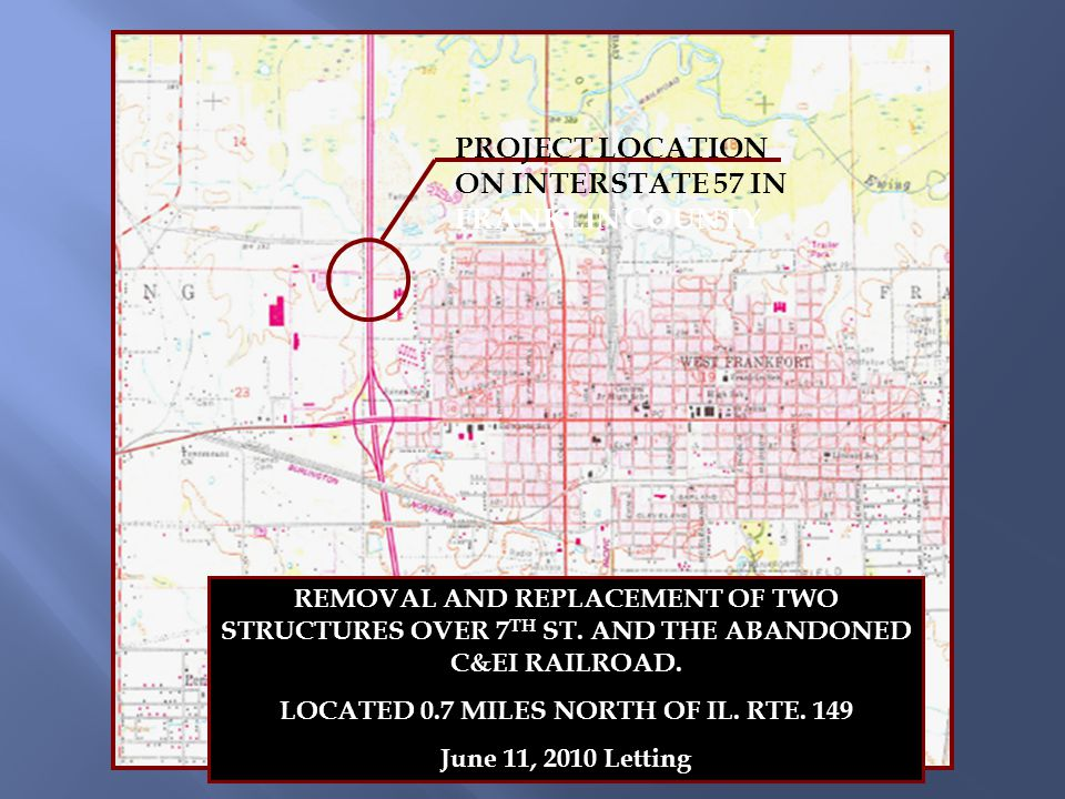 PROJECT LOCATION ON INTERSTATE 57 IN FRANKLIN COUNTY REMOVAL AND REPLACEMENT OF TWO STRUCTURES OVER 7 TH ST.