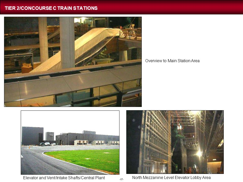 -17- TIER 2/CONCOURSE C TRAIN STATIONS Elevator and Vent/Intake Shafts/Central Plant North Mezzanine Level Elevator Lobby Area Overview to Main Statio