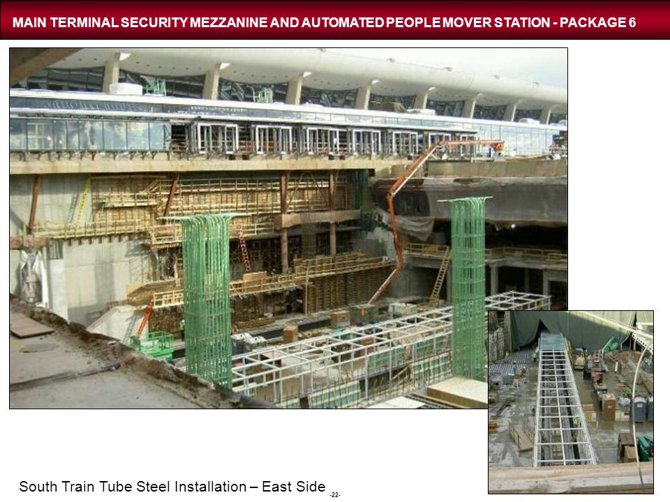 -22- MAIN TERMINAL SECURITY MEZZANINE AND AUTOMATED PEOPLE MOVER STATION - PACKAGE 6 South Train Tube Steel Installation – East Side