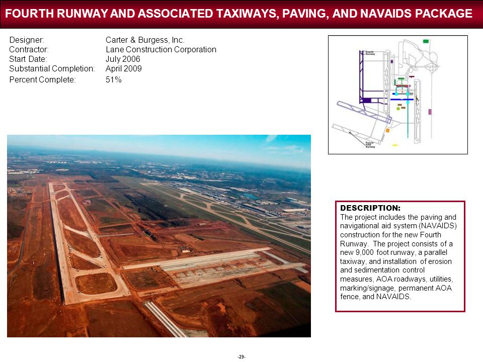 -29- FOURTH RUNWAY AND ASSOCIATED TAXIWAYS, PAVING, AND NAVAIDS PACKAGE DESCRIPTION: The project includes the paving and navigational aid system (NAVA