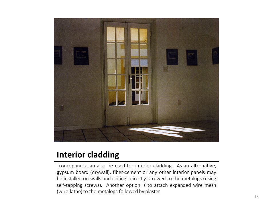 Interior cladding Troncopanels can also be used for interior cladding. As an alternative, gypsum board (drywall), fiber-cement or any other interior p