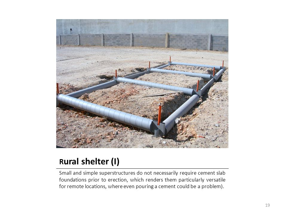 R ural shelter (I) Small and simple superstructures do not necessarily require cement slab foundations prior to erection, which renders them particula