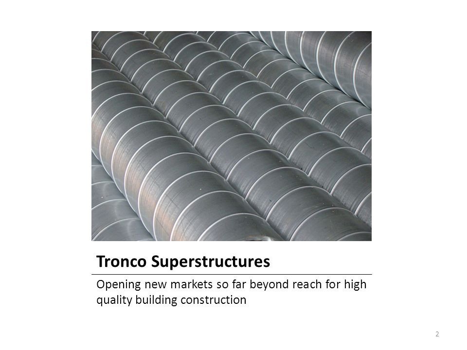 Tronco Superstructures Opening new markets so far beyond reach for high quality building construction 2