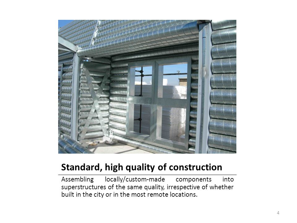 Standard, high quality of construction Assembling locally/custom-made components into superstructures of the same quality, irrespective of whether bui