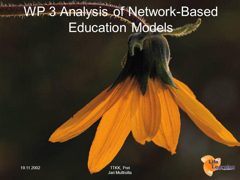 19.11.2002TTKK, Pori Jari Multisilta WP 3 Analysis of Network-Based Education Models