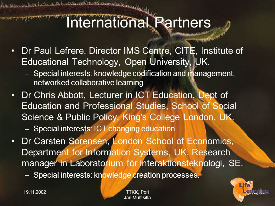 19.11.2002TTKK, Pori Jari Multisilta International Partners Dr Paul Lefrere, Director IMS Centre, CITE, Institute of Educational Technology, Open University, UK.