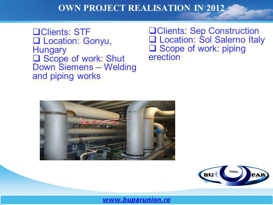 www.buparunion.ro OWN PROJECT REALISATION IN 2012 Clients: Sep Construction Location: Sol Salerno Italy Scope of work: piping erection Clients: STF Lo