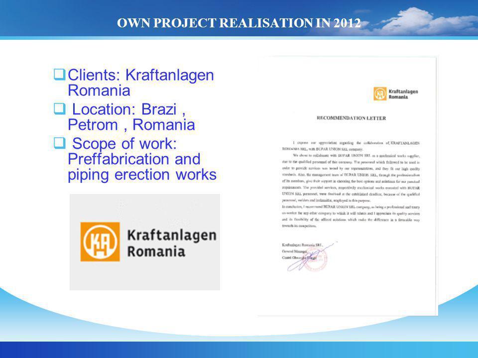 OWN PROJECT REALISATION IN 2012 Clients: Kraftanlagen Romania Location: Brazi, Petrom, Romania Scope of work: Preffabrication and piping erection work