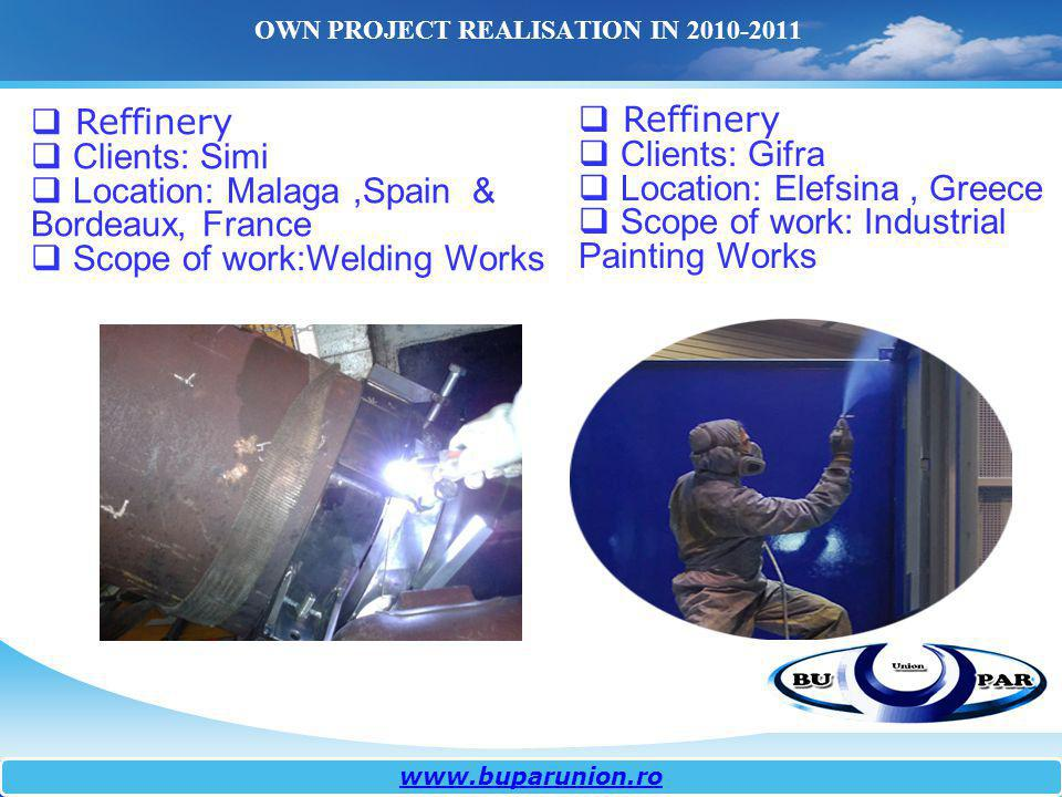 OWN PROJECT REALISATION IN 2010-2011 Reffinery Clients: Simi Location: Malaga,Spain & Bordeaux, France Scope of work:Welding Works www.buparunion.ro R