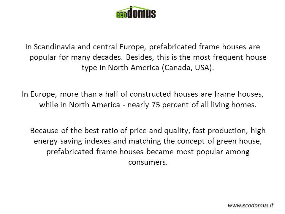www.ecodomus.lt In Scandinavia and central Europe, prefabricated frame houses are popular for many decades.