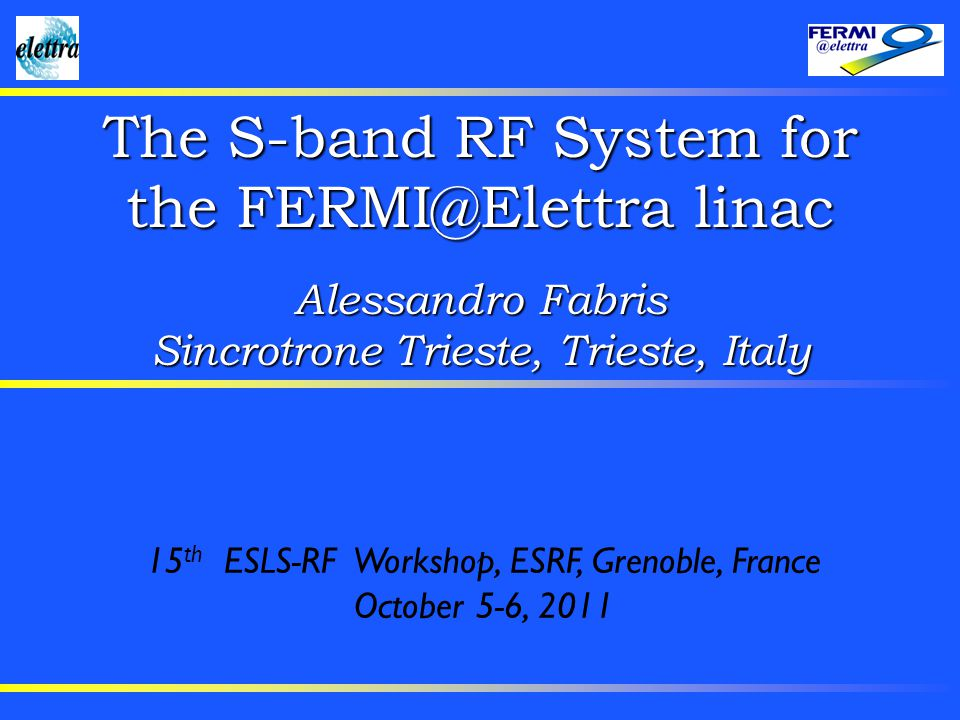 15 th ESLS-RF Workshop –ESRF, Grenoble, October 5-6, 20112 OUTLINE FERMI@Elettra Overview: Machine description Commissioning results S-band RF System: RF transmitters Waveguides Accelerating structures SLED phase modulation LLRF Outlook