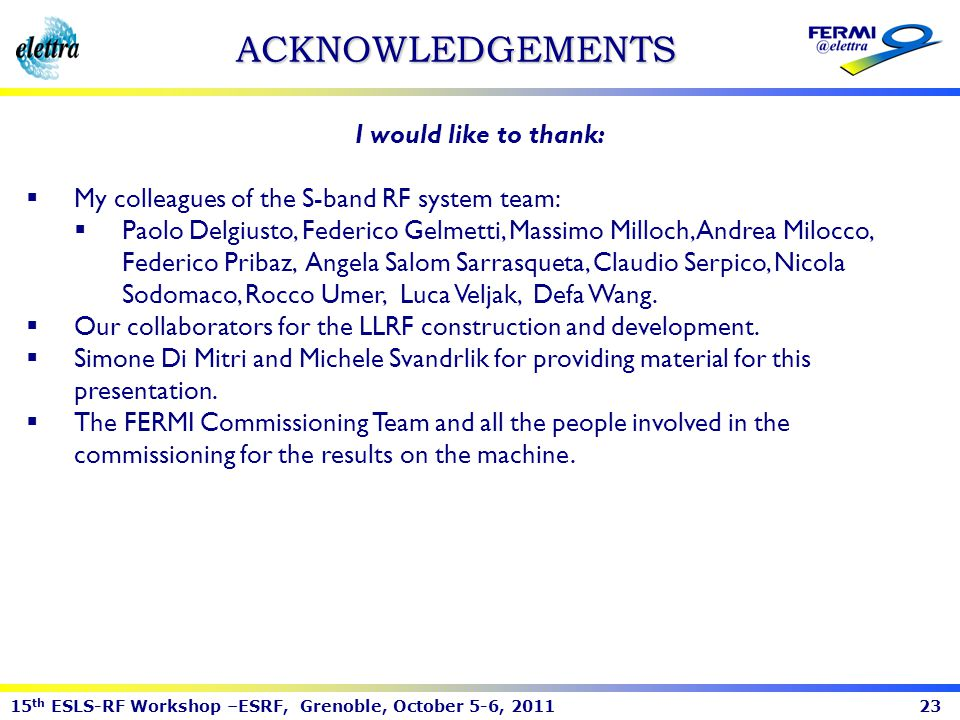 15 th ESLS-RF Workshop –ESRF, Grenoble, October 5-6, 201123 ACKNOWLEDGEMENTS I would like to thank: My colleagues of the S-band RF system team: Paolo