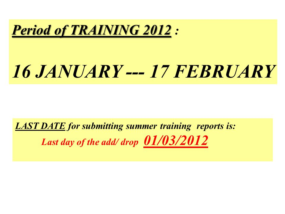 Period of TRAINING 2012 Period of TRAINING 2012 : 16 JANUARY --- 17 FEBRUARY LAST DATE for submitting summer training reports is: Last day of the add/ drop 01/03/2012
