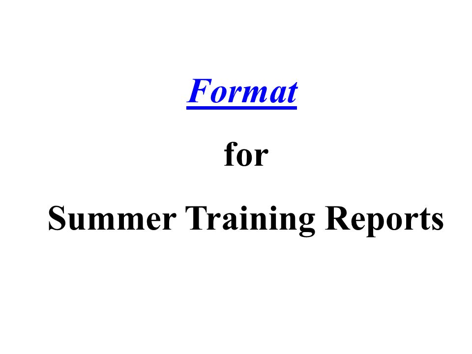 Format for Summer Training Reports