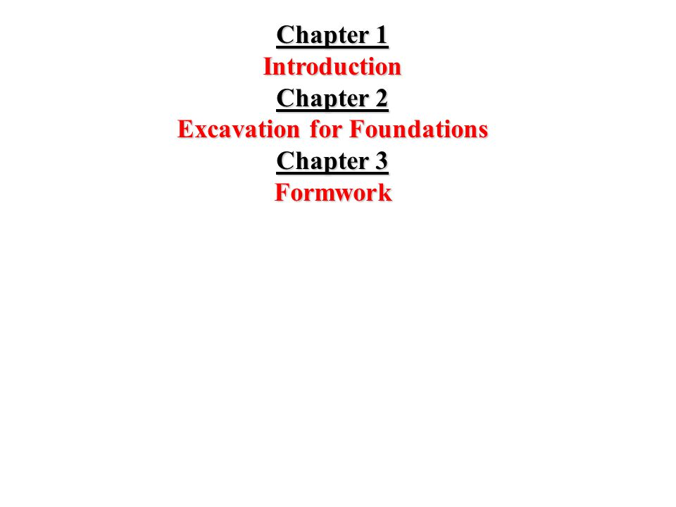 Chapter 1 Introduction Chapter 2 Excavation for Foundations Chapter 3 Formwork