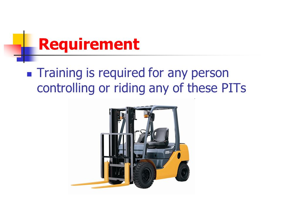 Requirement Training is required for any person controlling or riding any of these PITs