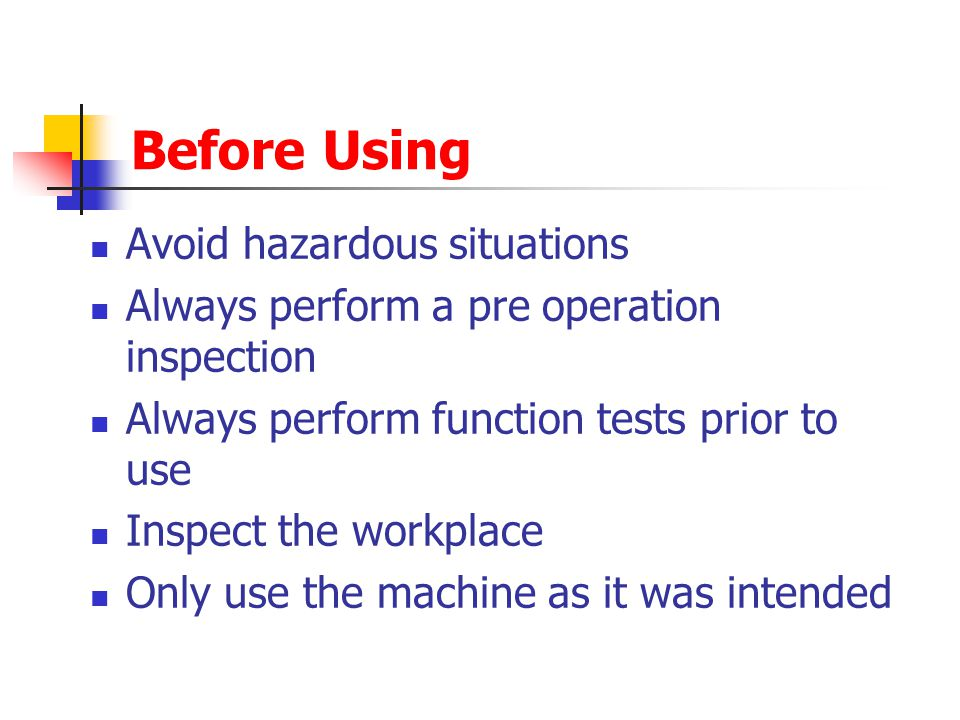 Before Using Avoid hazardous situations Always perform a pre operation inspection Always perform function tests prior to use Inspect the workplace Onl