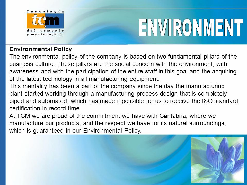 Environmental Policy The environmental policy of the company is based on two fundamental pillars of the business culture. These pillars are the social