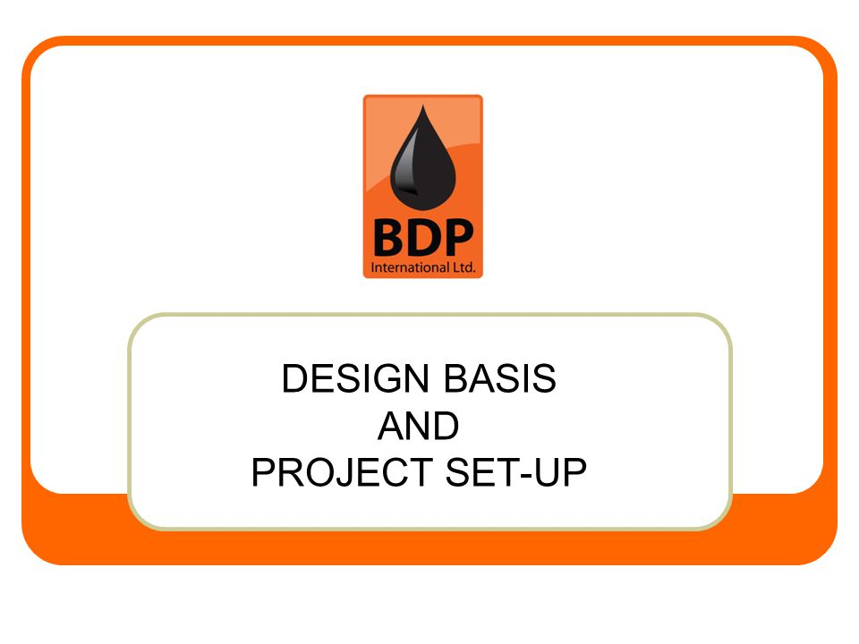 DESIGN BASIS AND PROJECT SET-UP