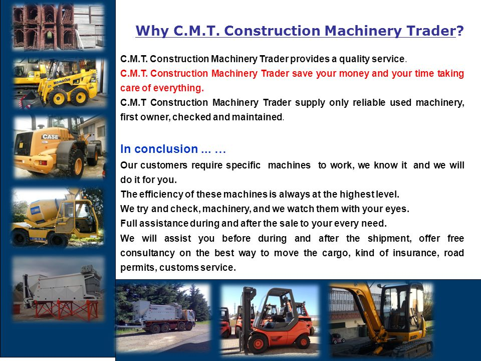 Why C.M.T. Construction Machinery Trader? C.M.T. Construction Machinery Trader provides a quality service. C.M.T. Construction Machinery Trader save y
