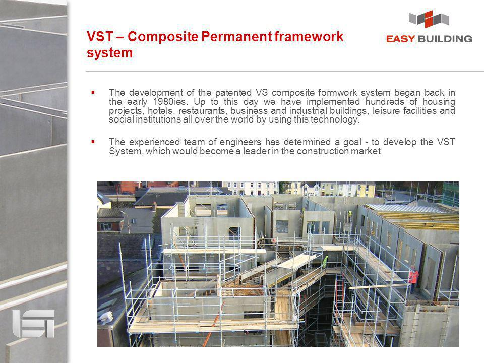VST – Composite Permanent framework system The development of the patented VS composite formwork system began back in the early 1980ies. Up to this da